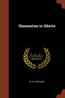 Pinnacle Shamanism in Siberia (Czaplicka M. A.)(Paperback)