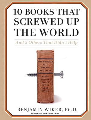 10 Books That Screwed Up the World: And 5 Others That Didn't Help (Wiker Benjamin)(MP3 CD)