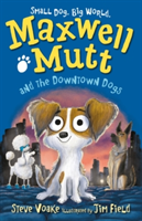 Maxwell Mutt and the Downtown Dogs (Voake Steve)(Paperback)