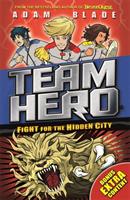 Team Hero: Fight for the Hidden City - Series 2, Book 1 - With Bonus Extra Content! (Blade Adam)(Pap