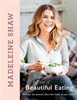 Year of Beautiful Eating - Eat Fresh. Eat Seasonal. Glow with Health, All Year Round. (Shaw Madeleine)(Pevná vazba)