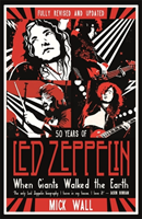 When Giants Walked the Earth - 50 years of Led Zeppelin. The fully revised and updated biography. (Wall Mick)(Paperback / softback)