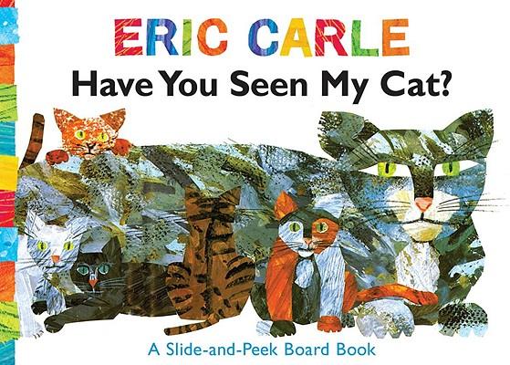 Have You Seen My Cat?: A Slide-And-Peek Board Book (Carle Eric)(Board Books)