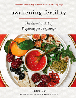Awakening Fertility - The Essential Art of Preparing for Pregnancy by the Authors of the First Forty Days (Ou Heng)(Pevná vazba)