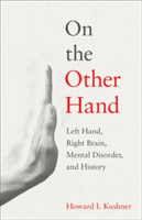 On the Other Hand - Left Hand, Right Brain, Mental Disorder, and History (Kushner Howard I.)(Pevná vazba)