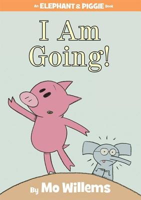 I Am Going! (an Elephant and Piggie Book) (Willems Mo)(Pevná vazba)