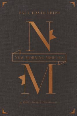 New Morning Mercies: A Daily Gospel Devotional (Tripp Paul David)(Pevná vazba)