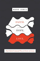 Faith. Hope. Love. - The Christ-Centered Way to Grow in Grace (Jones Mark)(Paperback)