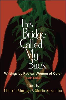 This Bridge Called My Back, Fourth Edition: Writings by Radical Women of Color (Moraga Cherrie)(Paperback)