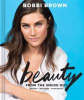 Bobbi Brown's Beauty from the Inside Out - Makeup * Wellness * Confidence (Brown Bobbi)(Pevná vazba)
