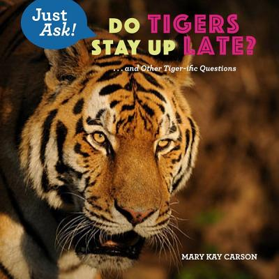 Do Tigers Stay Up Late? - ... and Other Tiger-ific Questions (Carson Mary Kay)(Pevná vazba)