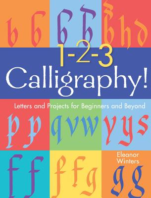 1-2-3 Calligraphy! - Letters and Projects for Beginners and Beyond (Winters Eleanor)(Paperback / softback)