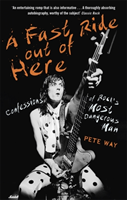 A Fast Ride Out of Here - Confessions of Rock's Most Dangerous Man (Way Pete)(Paperback)