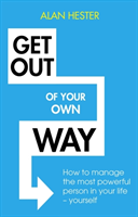 Get Out of Your Own Way - How to manage the most powerful person in your life - yourself (Hester Alan)(Paperback)