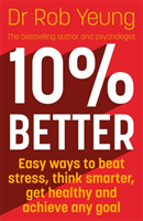 10% Better - Easy ways to beat stress, think smarter, get healthy and achieve any goal (Yeung Rob)(Paperback / softback)