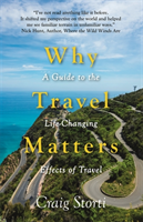Why Travel Matters - A Guide to the Life-Changing Effects of Travel (Storti Craig)(Pevná vazba)