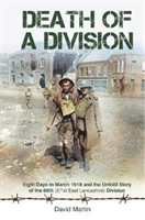 Death of a Division - Eight Days in March 1918 and the Untold Story of the 66th (2/1st East Lancashire) Division (Martin David)(Pevná vazba)