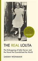 Real Lolita - The Kidnapping of Sally Horner and the Novel that Scandalized the World (Weinman Sarah