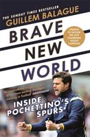 Brave New World - Inside Pochettino's Spurs (Balague Guillem)(Paperback / softback)