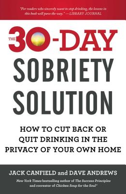 The 30-Day Sobriety Solution: How to Cut Back or Quit Drinking in the Privacy of Your Own Home (Canfield Jack)(Paperback)