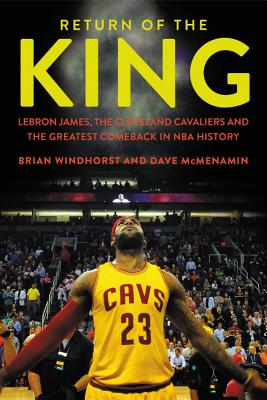 Return of the King: Lebron James, the Cleveland Cavaliers and the Greatest Comeback in NBA History (Windhorst Brian)(Pevná vazba)