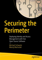 Securing the Perimeter - Deploying Identity and Access Management with Free Open Source Software (Schwartz Michael)(Paperback / softback)