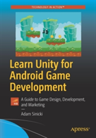 Learn Unity for Android Game Development - A Guide to Game Design, Development, and Marketing (Sinic