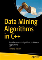 Data Mining Algorithms in C++ - Data Patterns and Algorithms for Modern Applications (Masters Timothy)(Paperback)
