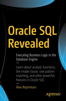 Oracle SQL Revealed - Executing Business Logic in the Database Engine (Reprintsev Alex)(Paperback)