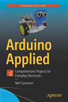 Arduino Applied - Comprehensive Projects for Everyday Electronics (Cameron Neil)(Paperback / softback)