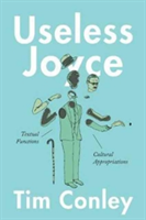 Useless Joyce - Textual Functions, Cultural Appropriations (Conley Tim)(Pevná vazba)