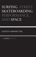 Surfing, Street Skateboarding, Performance, and Space - On Board Motility (Fine Hunter Hawkins)(Pevná vazba)