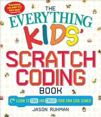 Everything Kids' Scratch Coding Book - Learn to Code and Create Your Own Cool Games! (Rukman Jason)(