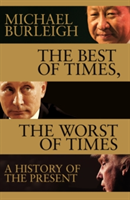 Best of Times, The Worst of Times - A History of Now (Burleigh Michael)(Pevná vazba)