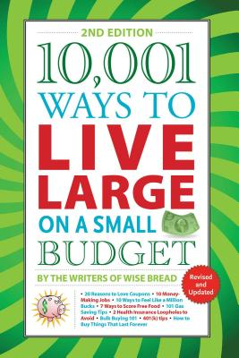 10,001 Ways to Live Large on a Small Budget (The Writers of Wise Bread)(Paperback)