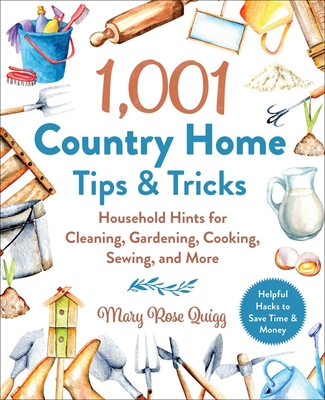 1,001 Country Home Tips & Tricks - Household Hints for Cleaning, Gardening, Cooking, Sewing, and More (Quigg Mary Rose)(Pevná vazba)