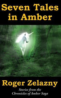 Seven Tales in Amber (Zelazny Roger)(Pevná vazba)