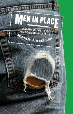 Men in Place - Trans Masculinity, Race, and Sexuality in America (Abelson Miriam J.)(Paperback / softback)