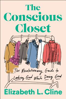 Conscious Closet - The Revolutionary Guide to Looking Good While Doing Good (Cline Elizabeth L.)(Pap