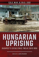 Hungarian Uprising - Budapest's Cataclysmic Twelve Days, 1956 (Archard Louis)(Paperback)