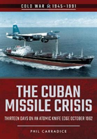 Cuban Missile Crisis - Thirteen Days on an Atomic Knife Edge, October 1962 (Carradice Phil)(Paperback)