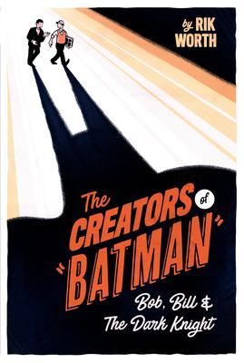 Creators of Batman - Bob, Bill and The Dark Knight (Worth Rik)(Pevná vazba)