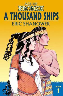 Age of Bronze Volume 1: A Thousand Ships (New Edition) (Shanower Eric)(Paperback / softback)