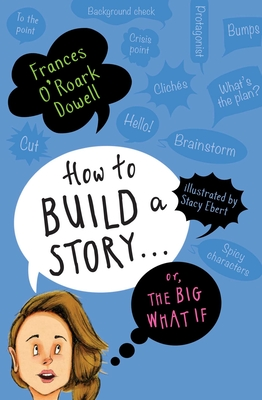 How to Build a Story . . . Or, the Big What If (Dowell Frances O'Roark)(Paperback)