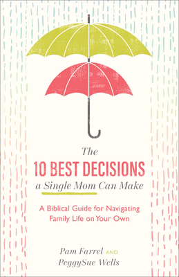 10 Best Decisions a Single Mom Can Make - A Biblical Guide for Navigating Family Life on Your Own (Farrel Pam)(Paperback / softback)