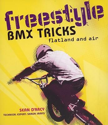 Freestyle BMX Tricks: Flatland and Air (D'Arcy Sean)(Paperback)