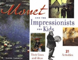 Monet and the Impressionists for Kids - Their Lives and Ideas, 21 Activities (Sabbeth Carol)(Paperback)