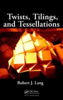 Twists, Tilings, and Tessellations - Mathematical Methods for Geometric Origami (Lang Robert J. (http://www.langorigami.com Alamo California USA))(Paperback)
