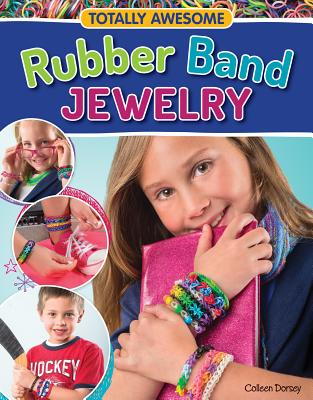 Totally Awesome Rubber Band Jewelry (Dorsey Colleen)(Paperback)