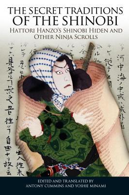 The Secret Traditions of the Shinobi: Hattori Hanzo's Shinobi Hiden and Other Ninja Scrolls (Cummins